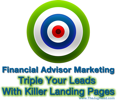 Financial Advisor Marketing: Triple Leads With Killer Landing Pages